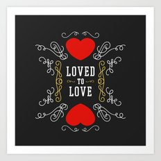 Loved to Love Art Print