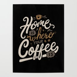 Home is where you coffee is Poster