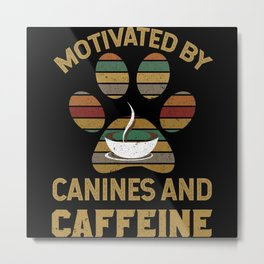 Motivated by canines and caffeine T-Shirt Metal Print