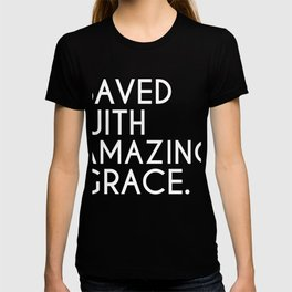 Saved with Amazing Grace Christian Faith Jesus God T-shirt