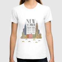 New Yorker Than You T-shirt