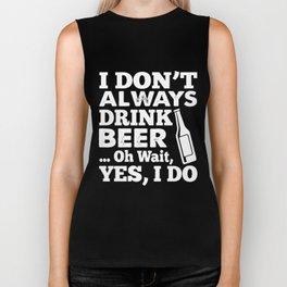 i dont always drink beer oh waits res i do beer Biker Tank