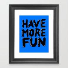 Have more fun Framed Art Print