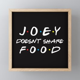 Joey Doesn't Share Food, Funny Quote Framed Mini Art Print