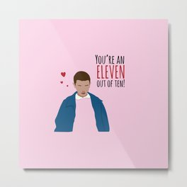You're an Eleven out of Ten Metal Print