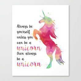 Always Be Yourself, Unless You Can Be A Unicorn Canvas Print