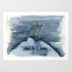 Where do I belong Art Print