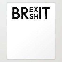 Brexit Anti Brexshit Shit Show Art Print