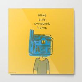 Make Sure Someone's Home Metal Print