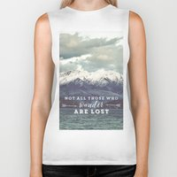 not all those who wander are lost Biker Tanks featuring Not all those who wander are lost by SmallDeskBigIdeas