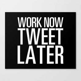 Work Now Tweet Later Canvas Print