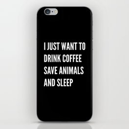 I JUST WANT TO DRINK COFFEE SAVE ANIMALS AND SLEEP (Black & White) iPhone Skin