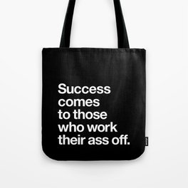 Success Comes to Those Who Work Their Ass Off inspirational wall decor in black and white Tote Bag