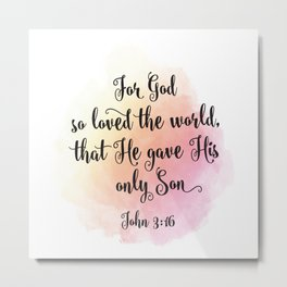 For God so loved the world, that He gave His only Son. John 3:16 Metal Print