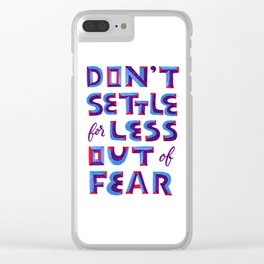 Don't settle out of fear Clear iPhone Case