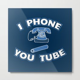 I Phone You Tube - Funny Internet Quotes Gift Metal Print