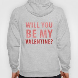 will you be my valentine? new hot love valentines day 14feb love cute words art design Hoody