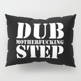 Dub Motherf*cking Step EDM Quote Pillow Sham