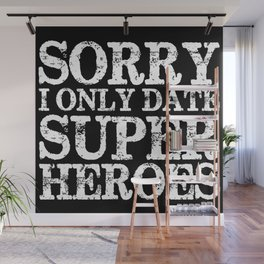 Sorry, I only date super heroes! (Inverted!) Wall Mural