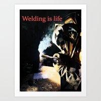 Welding is Life Art Print