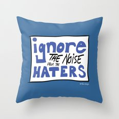 Ignore the Haters Throw Pillow