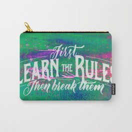 First Learn The Rules Then Break Them Carry-All Pouch