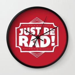 Just be Rad! Wall Clock