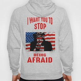 I Want You To Stop Being Afraid (Uncle Sam) Hoody