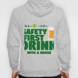 Funny St Patrick's Day Safety First Drink With A Nurse Hoody