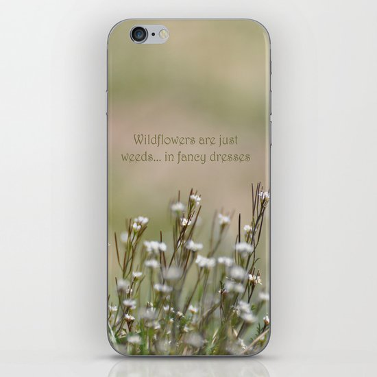 Wild Flowers are Just Weeds in Fancy Dresses iPhone & iPod Skin