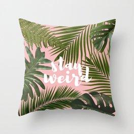 Stay Weird! Throw Pillow