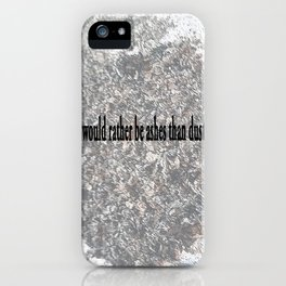 I would rather be ashes than dust! iPhone Case