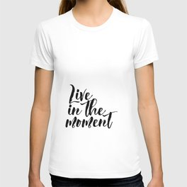 """Black & White """"Live in the Moment."""" Motivational Poster, Wall Art, Inspirational T-shirt"""