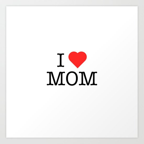 I Love Mom Art Print