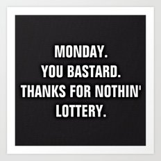 Monday You Bastard - Thanks For Nothin' Lottery Art Print