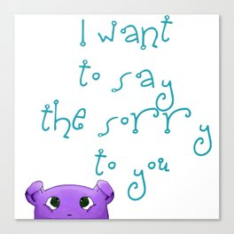 I want to say the sorry to you... Canvas Print