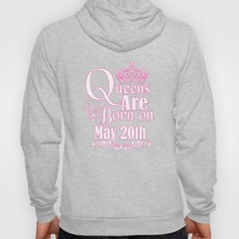 Queens Are Born On May 20th Funny Birthday T-Shirt Hoody