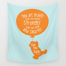 You are Braver than you Believe, Stronger than you Seem and Smarter than you think - Winnie the Pooh Wall Tapestry