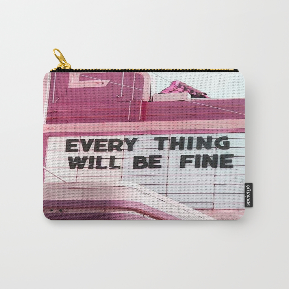 Every Thing Will Be Fine Carry-all Pouch by Wankerandwanker CAP4233659