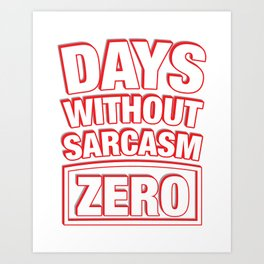 Days Without Sarcasm: Zero Art Print