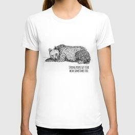 Strong people get to be weak sometimes too. T-shirt