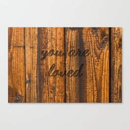 you are loved (burnt wood) Canvas Print