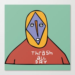 Thrash All Day Canvas Print