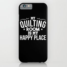 My Quilting Room is my Happy Place iPhone Case