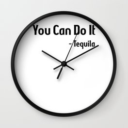 You Can Do It Tequila / Funny Drinking Saying / Drink Quote design Wall Clock