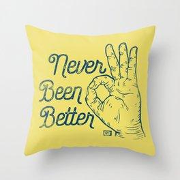 Never Been Better Throw Pillow