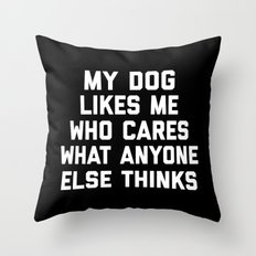 My Dog Likes Me Funny Quote Throw Pillow