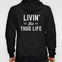The Thug Life Funny Quote Hoody