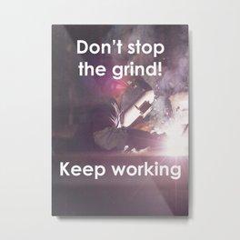 Motivational - Keep grinding Never stop working Metal Print