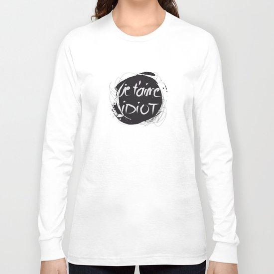 Je t'aime idiot Long Sleeve T-shirt